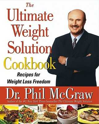 The Ultimate Weight Solution Cookbook: Recipes for Weight Loss Freedom - McGraw, Phil, Dr.