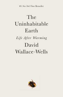 The Uninhabitable Earth: Life After Warming - Wallace-Wells, David