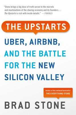 The Upstarts: Uber, Airbnb, and the Battle for the New Silicon Valley - Stone, Brad