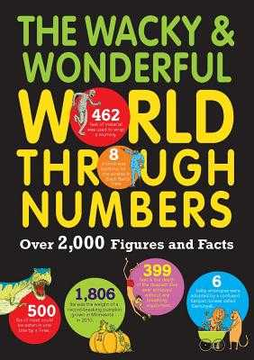 The Wacky & Wonderful World Through Numbers: Over 2,000 Figures and Facts - Martin, Steve, and Giffford, Clive, and Taylor, Marianne