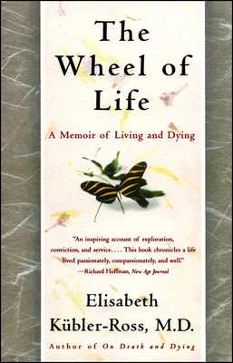 The Wheel of Life: A Memoir of Living and Dying - Kubler-Ross, Elisabeth, MD