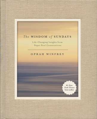 The Wisdom of Sundays: Life-Changing Insights from Super Soul Conversations - Winfrey, Oprah