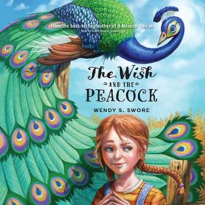 The Wish and the Peacock - Swore, Wendy S, and Stevens, Eileen (Read by)