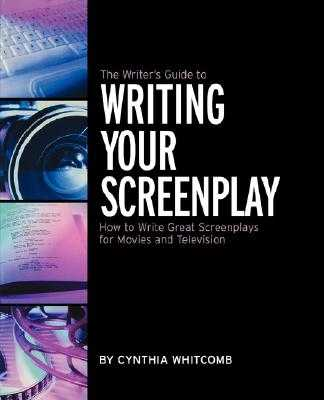 The Writer's Guide to Writing Your Screenplay: How to Write Great Screenplays for Movies and Television - Whitcomb, Cynthia