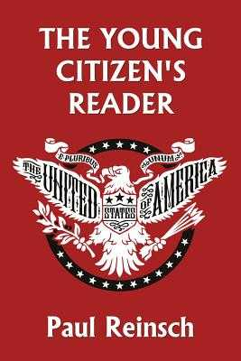 The Young Citizen's Reader - Reinsch, Paul, and Ripperton, Lisa M (Revised by)