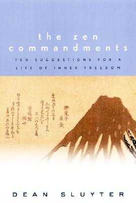 The Zen Commandments: Ten Suggestions for a Life of Inner Freedom - Sluyter, Dean