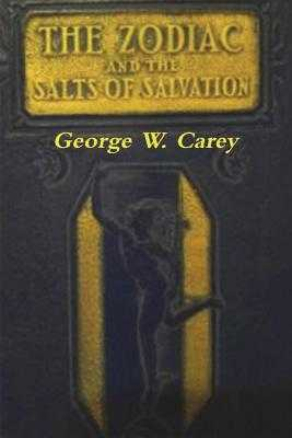 The Zodiac and the Salts of Salvation: Two Parts - Carey, George W