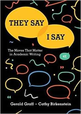 They Say / I Say: The Moves That Matter in Academic Writing - Graff, Gerald, and Birkenstein, Cathy