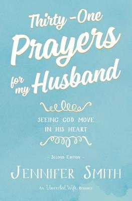 Thirty-One Prayers for My Husband: Seeing God Move in His Heart - Smith, Aaron (Editor), and Smith, Jennifer