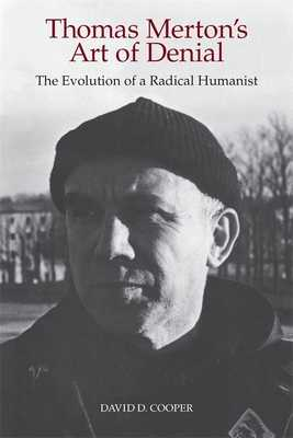 Thomas Merton's Art of Denial: The Evolution of a Radical Humanist - Cooper, David D
