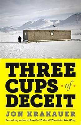 Three Cups of Deceit: How Greg Mortenson, Humanitarian Hero, Lost His Way - Krakauer, Jon