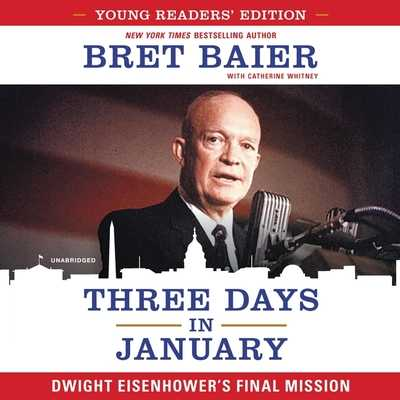 Three Days in January: Dwight Eisenhower's Final Mission - Baier, Bret (Read by), and Whitney, Catherine (Contributions by), and Campbell, Danny (Read by)