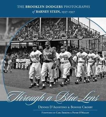 Through a Blue Lens: The Brooklyn Dodger Photographs of Barney Stein, 1939-1957 - D'Agostino, Dennis, and Crosby, Bonnie