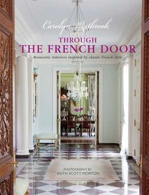 Through the French Door: Romantic Interiors Inspired by Classic French Style - Westbrook, Carolyn