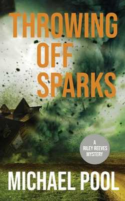 Throwing Off Sparks: A Riley Reeves Mystery - Pool, Michael