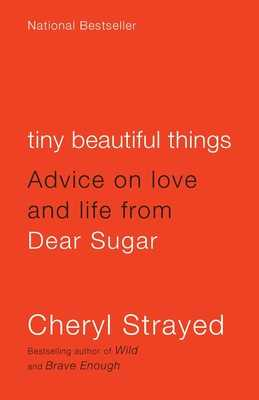 Tiny Beautiful Things: Advice on Love and Life from Dear Sugar - Strayed, Cheryl