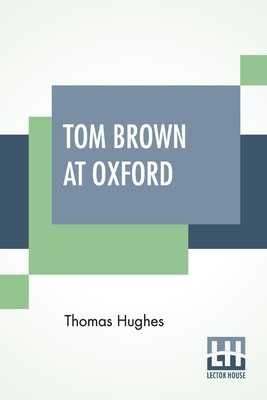 Tom Brown At Oxford - Hughes, Thomas