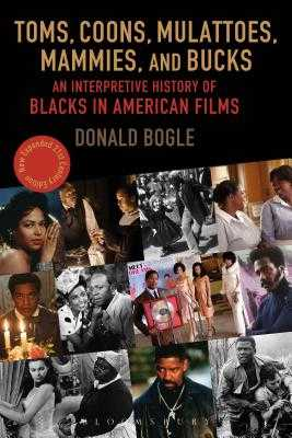Toms, Coons, Mulattoes, Mammies, and Bucks: An Interpretive History of Blacks in American Films - Bogle, Donald
