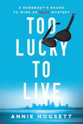 Too Lucky to Live: A Somebody's Bound to Wind Up Dead Mystery - Hogsett, Annie