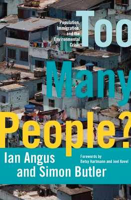 Too Many People?: Population, Immigration, and the Environmental Crisis - Angus, Ian, PhD, and Butler, Simon, and Hartmann, Betsy (Foreword by)