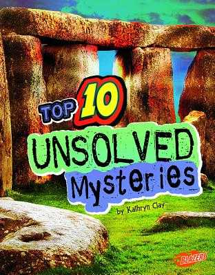 Top 10 Unsolved Mysteries - Clay, Kathryn, and Fox, Barbara (Consultant editor), and Nichols, Andrew, PhD (Consultant editor)