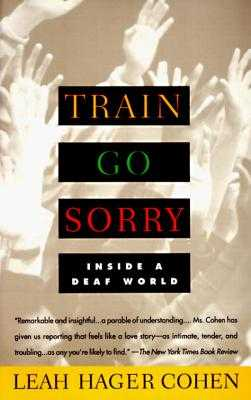 Train Go Sorry: Inside a Deaf World - Cohen, Leah Hager