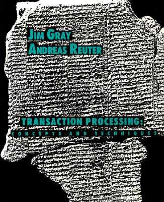 Transaction Processing: Concepts and Techniques - Gray, Jim, and Reuter, Andreas