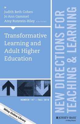 Transformative Learning and Adult Higher Education: New Directions for Teaching and Learning, Number 147 - Cohen, Judith Beth (Editor), and Gammel, Jo Ann (Editor), and Rutstein-Riley, Amy (Editor)