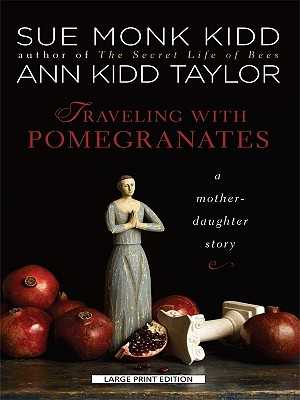 Traveling with Pomegranates: A Mother-Daughter Story - Kidd, Sue Monk, and Taylor, Ann Kidd