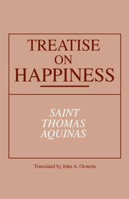 Treatise on Happiness - Aquinas, Thomas, St., and Oesterle, John A (Translated by)