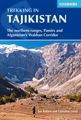 Trekking in Tajikistan: The northern ranges, Pamirs and Afghanistan's Wakhan Corridor - Bakker, Jan, and Oriol, Christine