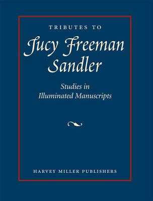 Tributes to Lucy Freeman Sandler: Studies in Illuminated Manuscripts - Krinsky, Carol (Editor), and Smith, Kathryn-A (Editor)