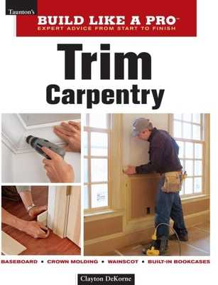 Trim Carpentry: Taunton's Blp: Expert Advice from Start to Finish - DeKorne, Clayton
