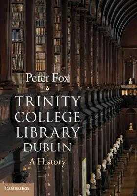 Trinity College Library Dublin: A History - Fox, Peter, Dr.