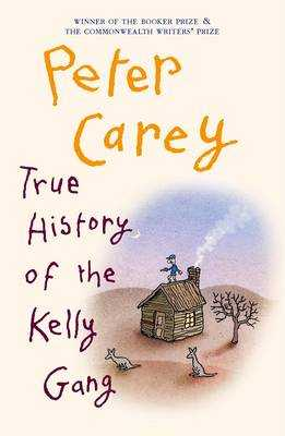 True History of the Kelly Gang - Carey, Peter, and Leunig, Michael (Cover design by)