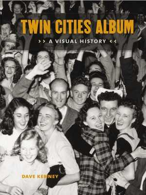 Twin Cities Album: A Visual History - Kenney, Dave