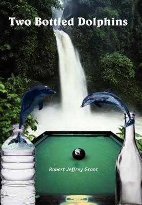 Two Bottled Dolphins - Grant, Robert Jeffrey