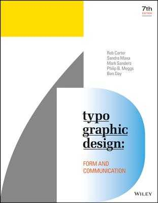 Typographic Design: Form and Communication - Carter, Rob, and Maxa, Sandra, and Sanders, Mark