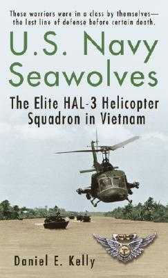 U.S.Navy Seawolves: The Elite Hal-3 Helicopter Squadron in Vietnam - Kelly, Daniel E