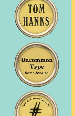 Uncommon Type: Some Stories - Hanks, Tom