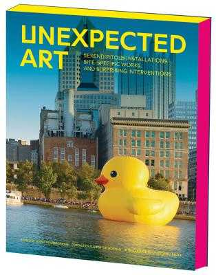 Unexpected Art: Serendipitous Installations, Site-Specific Works, and Surprising Interventions - Hofman, Florentijin (Preface by), and Frock, Christian L. (Introduction by), and Moussa Spring, Jenny (Editor)
