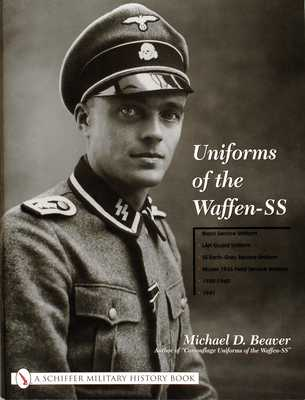 Uniforms of the Waffen-SS: Vol 1: Black Service Uniform - LAH Guard Uniform - SS Earth-Grey Service Uniform - Model 1936 Field Servce Uniform - 1939-1 - Beaver, Michael D.