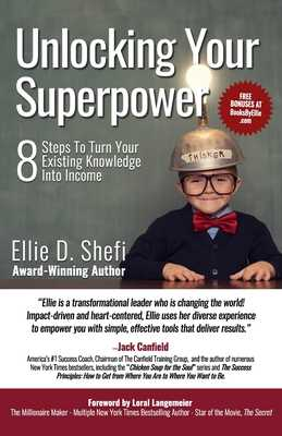 Unlocking Your Superpower: 8 Steps To Turn Your Existing Knowledge Into Income - Langemeier, Loral (Foreword by), and Shefi, Ellie D