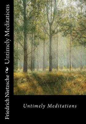 Untimely Meditations - Nietzsche, Friedrich Wilhelm, and Douai, Rise Of (Translated by)
