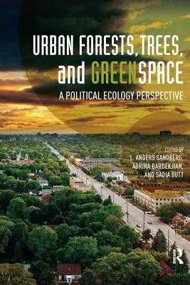 Urban Forests, Trees, and Greenspace: A Political Ecology Perspective - Sandberg, L. Anders (Editor), and Bardekjian, Adrina (Editor), and Butt, Sadia (Editor)