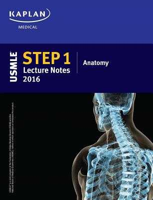 USMLE Step 1 Lecture Notes 2016: Anatomy - Kaplan