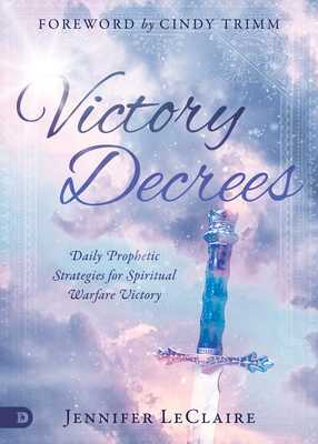 Victory Decrees: Daily Prophetic Strategies for Spiritual Warfare Victory - LeClaire, Jennifer, and Trimm, Cindy, Dr. (Foreword by)
