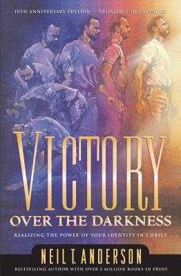 Victory Over the Darkness: Realize the Power of Your Identity in Christ - Anderson, Neil T, Dr.