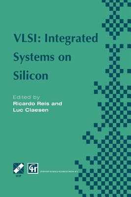 Vlsi: Integrated Systems on Silicon: Ifip Tc10 Wg10.5 International Conference on Very Large Scale Integration 26-30 August 1997, Gramado, Rs, Brazil - Reis, Ricardo A, and Claesen, Luc