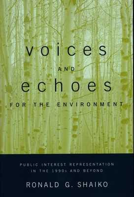 Voices and Echoes for the Environment: Public Interest Representation in the 1990s and Beyond - Shaiko, Ronald